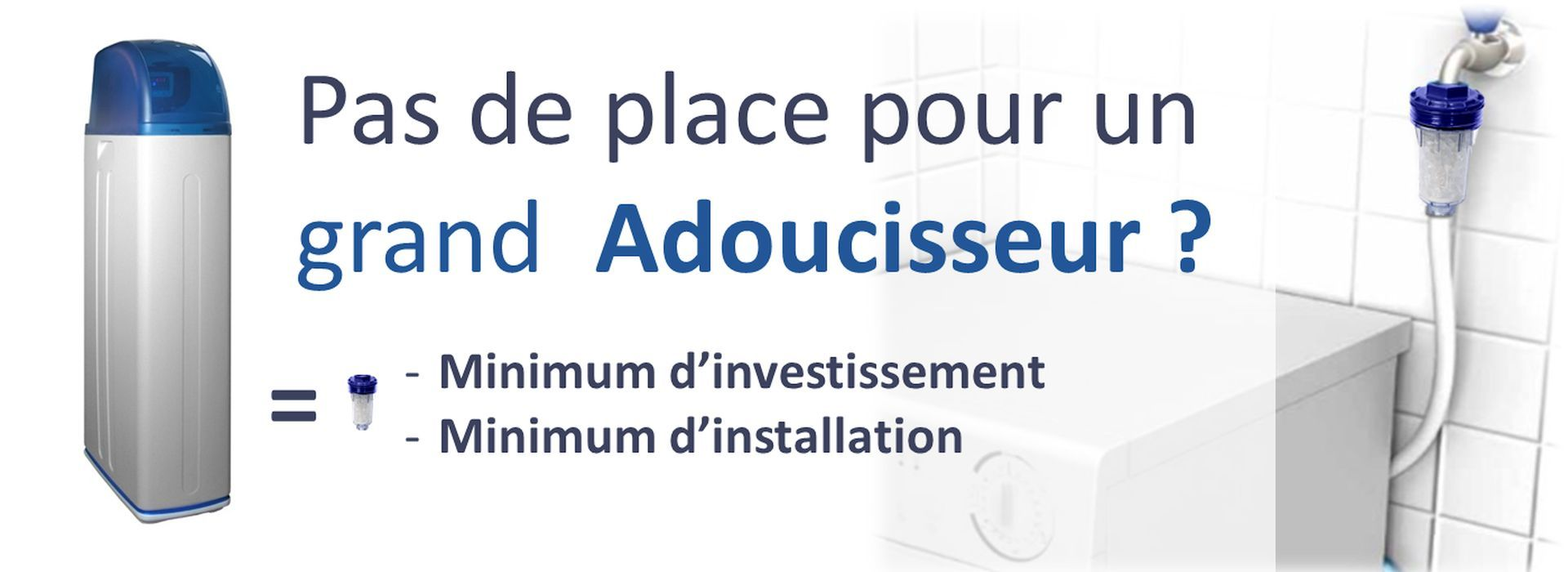 Blueau Pas de place pour un grand adoucisseur minimum d'investissement minimum d'installation